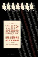 The True and Splendid History of the Harristown Sisters 1620400146 Book Cover