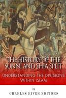 The History of the Sunni and Shia Split: Understanding the Divisions within Islam 1502389983 Book Cover