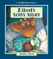 Elliot's Noisy Night (An Elliot Moose Story) 1553370112 Book Cover