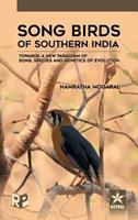 Song Birds of Southern India: Towards a New Paradigm of Song, Species and Genetics of Evolution 9351309614 Book Cover