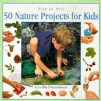 50 Nature Projects for Kids: Step by Step (Step-By-Step Series) 1859670717 Book Cover