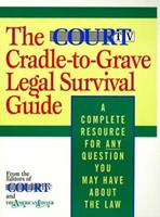 The Court TV Cradle-to-Grave Legal Survival Guide: A Complete Resource for Any Question You May Have About the Law 0316036633 Book Cover