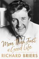 More than Just a Good Life: The Authorised Biography of Richard Briers 1472129229 Book Cover