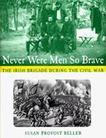 Never Were Men So Brave The Irish Brigade During The Civil War 0689814062 Book Cover