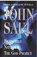 John Saul: A New Collection of Three Complete Novels: Brainchild; Nathaniel; The God Project 0517123347 Book Cover