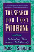 The Search for Lost Fathering: Rebuilding Your Father Relationship