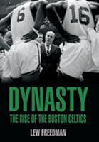Dynasty: The Rise of the Boston Celtics 0762773561 Book Cover