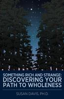 Something Rich and Strange: Discovering Your Path to Wholeness 1449728219 Book Cover
