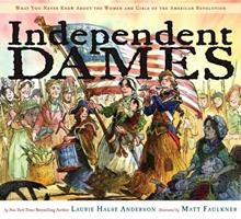 Independent Dames: What You Never Knew About the Women and Girls of the American Revolution 0689858086 Book Cover
