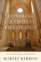Exploring Catholic Theology: Essays on God, Liturgy, and Evangelization 0801097509 Book Cover