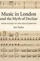 Music in London and the Myth of Decline: From Haydn to the Philharmonic 0521896096 Book Cover