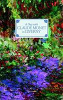 A Day with Claude Monet in Giverny 2080203061 Book Cover