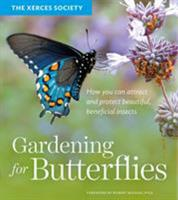 Gardening for Butterflies: How You Can Attract and Protect Beautiful, Beneficial Insects 1604695986 Book Cover