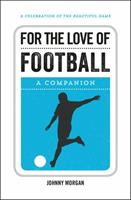 For the Love of Football: A Companion 1786850095 Book Cover