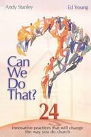 Can We Do That?: Innovative practices that wil change the way you do church 1582294577 Book Cover