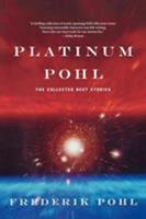 Platinum Pohl: The Collected Best Stories 0312875274 Book Cover