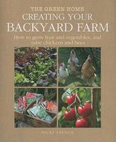Creating Your Garden Farm: How to Grow Fruit and Vegetables and Raise Chickens and Bees. Nicki Trench 1908862939 Book Cover