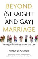 Beyond (Straight and Gay) Marriage: Valuing All Families under the Law