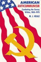 American Anti-Communism: Combating the Enemy Within, 1830-1970 (The American Moment) 0801840511 Book Cover