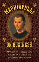 Machiavelli on Business: Strategies, Advice, and Words of Wisdom on Business and Power 1628737980 Book Cover