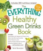 The Everything Healthy Green Drinks Book: Includes Sweet Beets with Apples and Ginger Juice, Melon-Kale Morning Smoothie, Green Nectarine Juice, Sweet and Spicy Spinach Smoothie, Refreshing Raspberry  1440576947 Book Cover