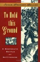 To Hold This Ground: A Desperate Battle at Gettysburg 068950621X Book Cover
