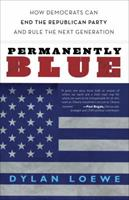 Permanently Blue: How Democrats Can End the Republican Party and Rule the Next Generation 0307717992 Book Cover