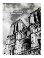 Notre-Dame de Paris: The History and Legacy of France's Most Famous Cathedral 1548227390 Book Cover