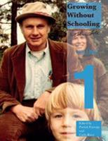 Growing Without Schooling: The Complete Collection, Volume 1 0985400242 Book Cover