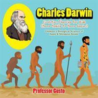 Charles Darwin - Evolution Theories for Kids (Homo Habilis to Homo Sapien) - Children's Biological Science of Apes & Monkeys Books 1683219813 Book Cover