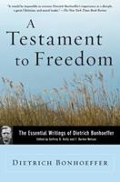 A Testament To Freedom: The Essential Writings of Dietrich Bonhoeffer 0060642149 Book Cover