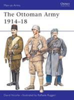 The Ottoman Army 1914-18 (Men-at-Arms) 1855324121 Book Cover