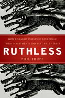 Ruthless: How Ordinary Investors Beat the Biggest Scam in Wall Street History 0470579897 Book Cover