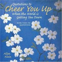 Quotations to Cheer You Up When the World Is Getting You Down: More Than 750 Sayings and Anecdotes 0806982969 Book Cover