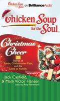 Chicken Soup for the Soul: Christmas Cheer - 38 Stories of Santa, Christmases Past, and the Love of Family 1441882170 Book Cover