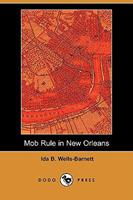 Mob Rule in New Orleans 1409916022 Book Cover