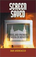Screen Saved: Peril and Promise of Media in Ministry 0867164182 Book Cover
