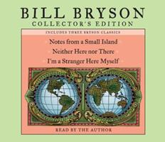 Bill Bryson Collector's Edition: Notes from a Small Island / Neither Here Nor There / I'm a Stranger Here Myself 0739342622 Book Cover