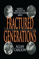 Fractured Generations: Crafting a Family Policy for Twenty-First Century America 0765802759 Book Cover