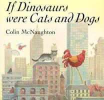 If Dinosaurs were Cats and Dogs 0590758225 Book Cover