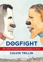 Dogfight: The 2012 Presidential Campaign in Verse 0812993683 Book Cover