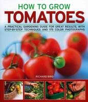 How to Grow Tomatoes: A Practical Gardening Guide for Great Results, with Step-By-Step Techniques and 175 Photographs 1844764982 Book Cover