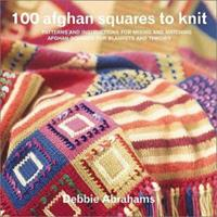 100 Afghan Squares to Knit: Patterns and Instructions for Mixing and Matching Afghan Squares for Blankets and Throws 1570762228 Book Cover