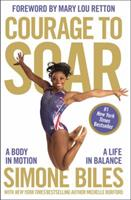 Courage to Soar: A Body in Motion, A Life in Balance
