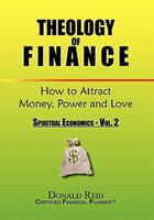 Theology of Finance: How to Attract Money, Power and Love 1453507701 Book Cover