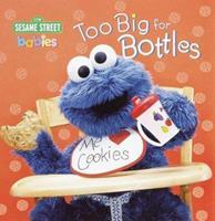 Too Big for Bottles (Sesame Steps) 0375810447 Book Cover