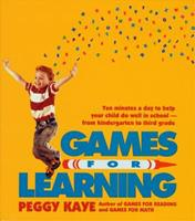 Games for Learning: Ten Minutes a Day to Help Your Child Do Well in School-From Kindergarten to Third Grade