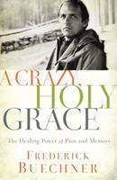 A Crazy, Holy Grace: The Healing Power of Pain and Memory 0310349761 Book Cover