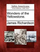 Wonders of the Yellowstone 1275753132 Book Cover