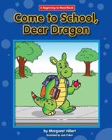 Come to School, Dear Dragon (Modern Curriculum Press Beginning to Read Series) 0813656338 Book Cover